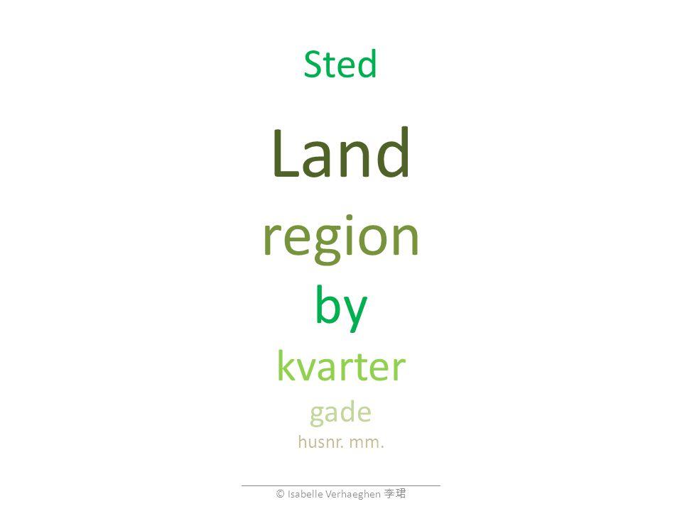 Sted Land region by kvarter gade husnr. mm.