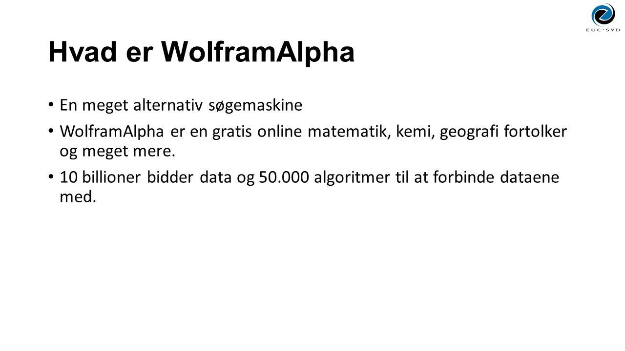 Hvad er WolframAlpha En meget alternativ søgemaskine WolframAlpha er en gratis online matematik, kemi, geografi fortolker og meget mere.
