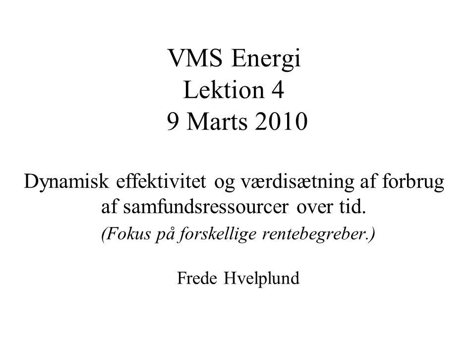 VMS Energi Lektion 4 9 Marts 2010 Dynamisk effektivitet og værdisætning af forbrug af samfundsressourcer over tid.