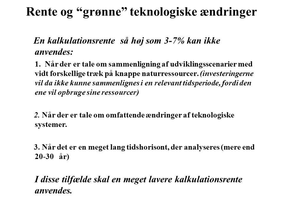 Rente og grønne teknologiske ændringer En kalkulationsrente så høj som 3-7% kan ikke anvendes: 1.