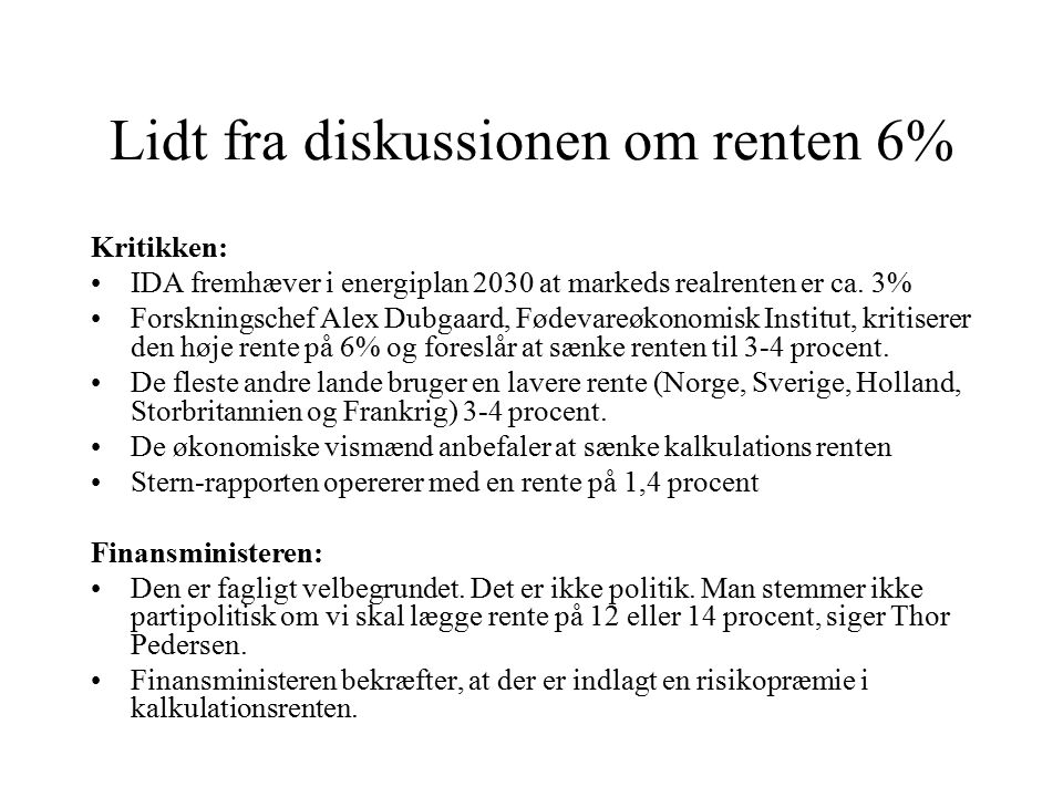 Lidt fra diskussionen om renten 6% Kritikken: IDA fremhæver i energiplan 2030 at markeds realrenten er ca.