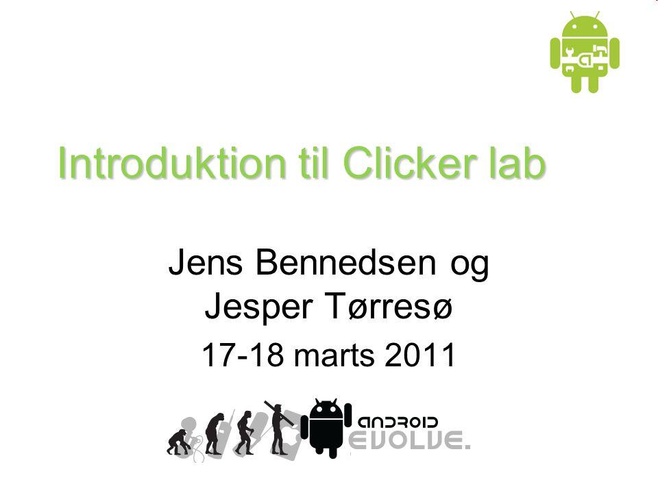 Introduktion til Clicker lab Jens Bennedsen og Jesper Tørresø 17-18 marts 2011