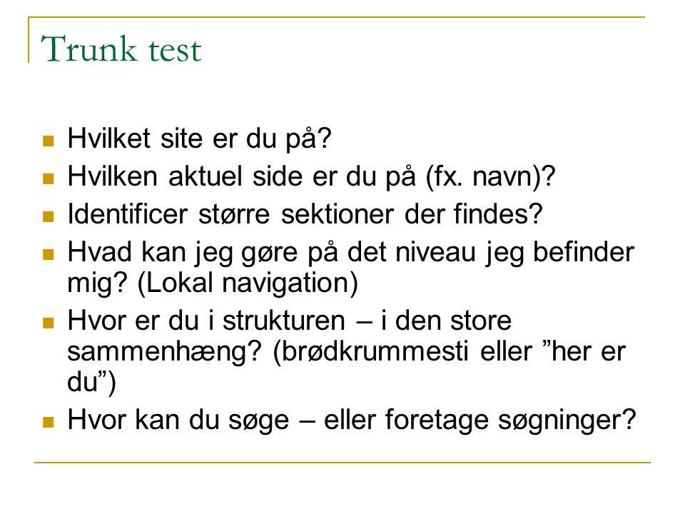 Trunk test Hvilket site er du på. Hvilken aktuel side er du på (fx.