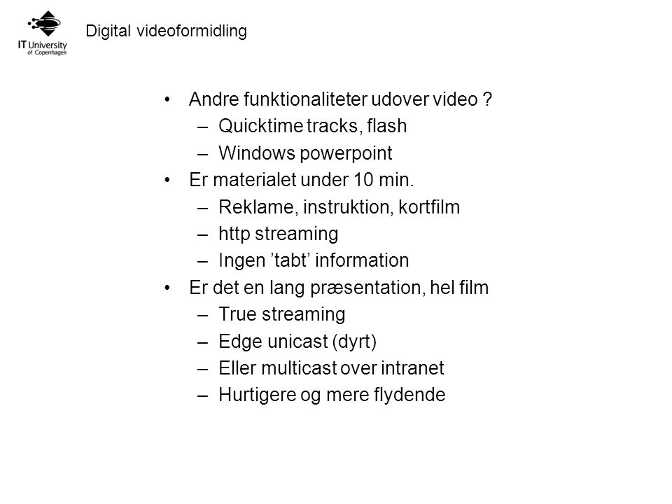 Digital videoformidling Andre funktionaliteter udover video .