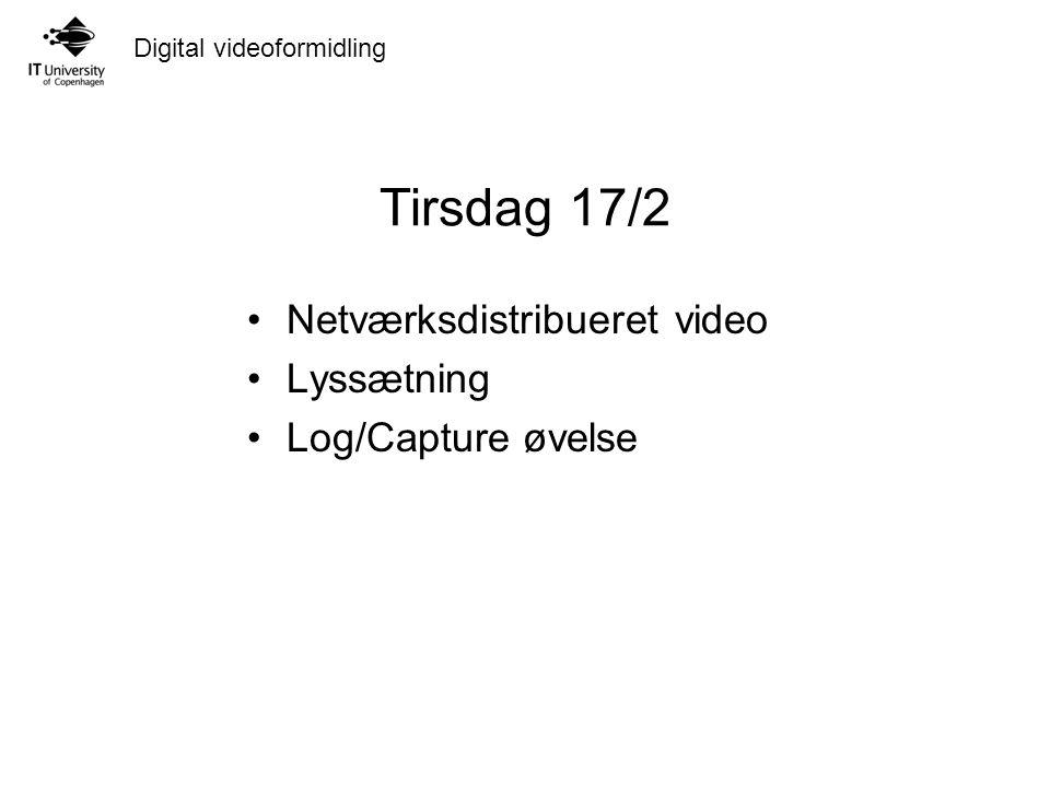 Digital videoformidling Tirsdag 17/2 Netværksdistribueret video Lyssætning Log/Capture øvelse