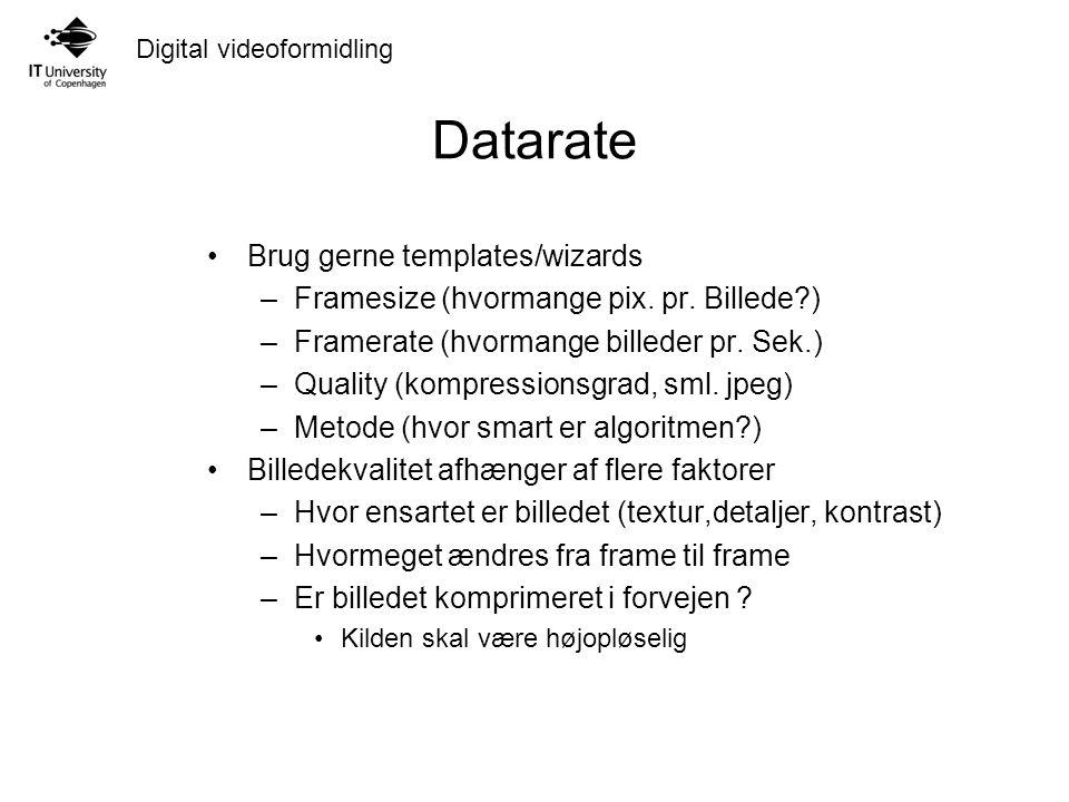 Digital videoformidling Datarate Brug gerne templates/wizards –Framesize (hvormange pix.