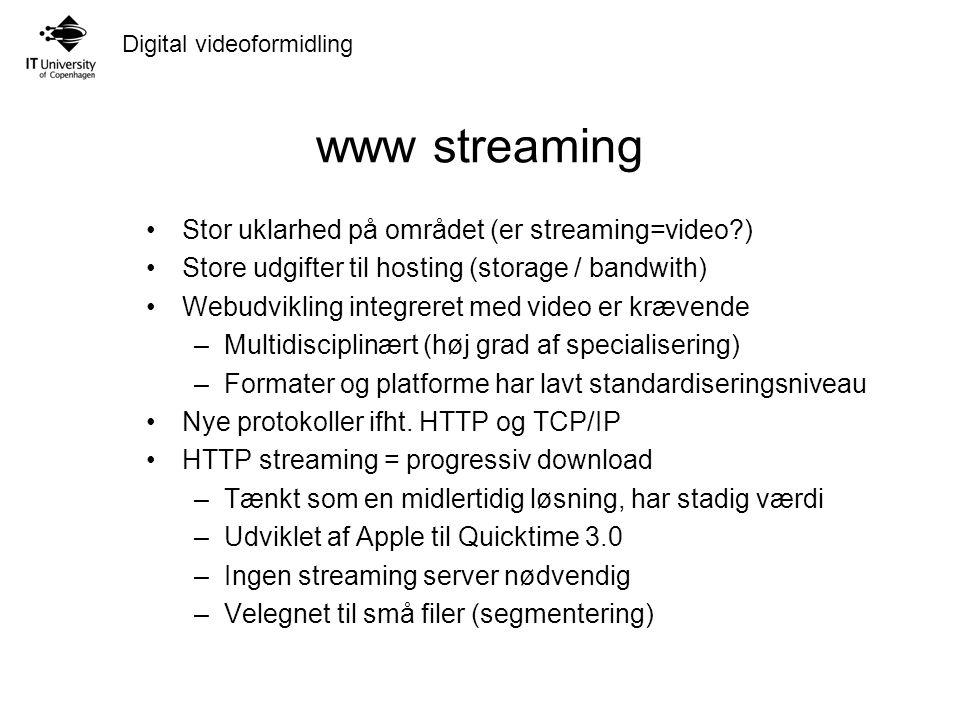 Digital videoformidling www streaming Stor uklarhed på området (er streaming=video ) Store udgifter til hosting (storage / bandwith) Webudvikling integreret med video er krævende –Multidisciplinært (høj grad af specialisering) –Formater og platforme har lavt standardiseringsniveau Nye protokoller ifht.