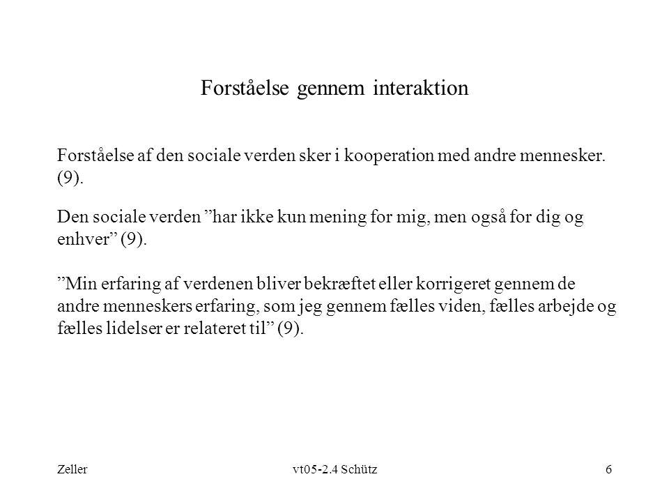 Zellervt05-2.4 Schütz6 Forståelse gennem interaktion Den sociale verden har ikke kun mening for mig, men også for dig og enhver (9).