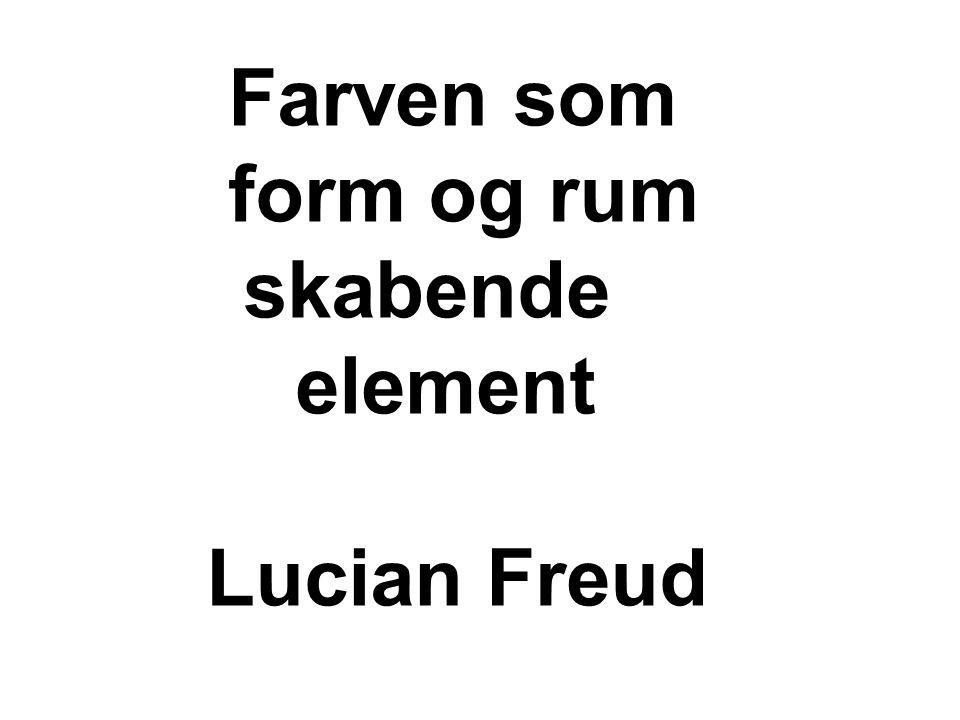 Farven som form og rum skabende element Lucian Freud