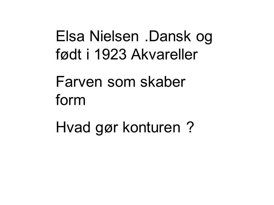 Elsa Nielsen.Dansk og født i 1923 Akvareller Farven som skaber form Hvad gør konturen
