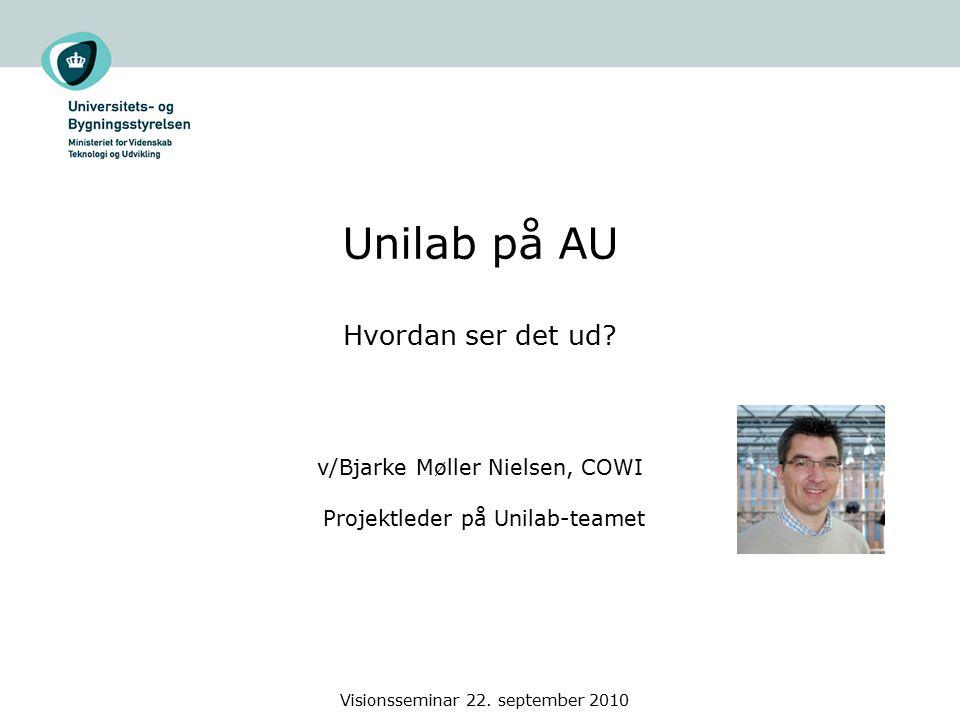 Visionsseminar 22. september 2010 Unilab på AU Hvordan ser det ud.