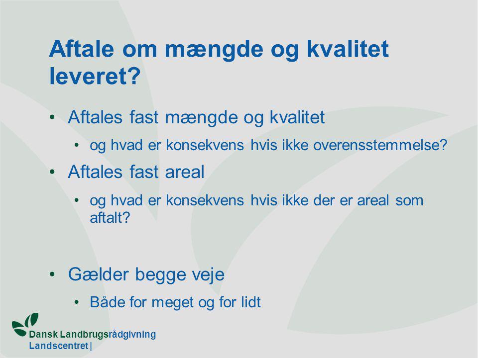Dansk Landbrugsrådgivning Landscentret | Aftale om mængde og kvalitet leveret.