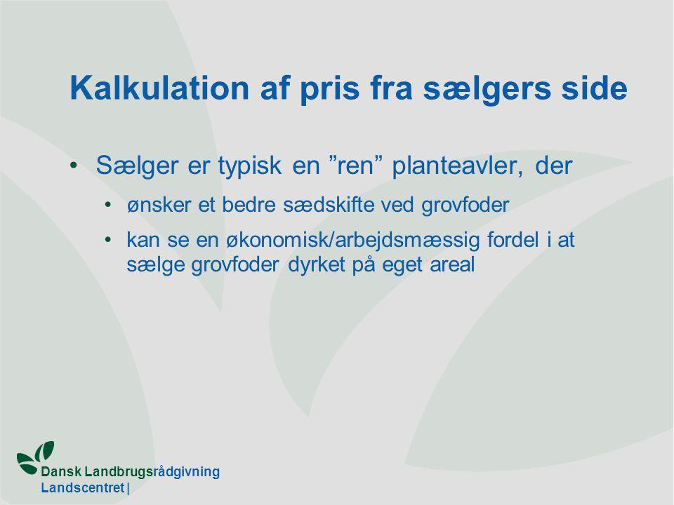 Dansk Landbrugsrådgivning Landscentret | Kalkulation af pris fra sælgers side Sælger er typisk en ren planteavler, der ønsker et bedre sædskifte ved grovfoder kan se en økonomisk/arbejdsmæssig fordel i at sælge grovfoder dyrket på eget areal