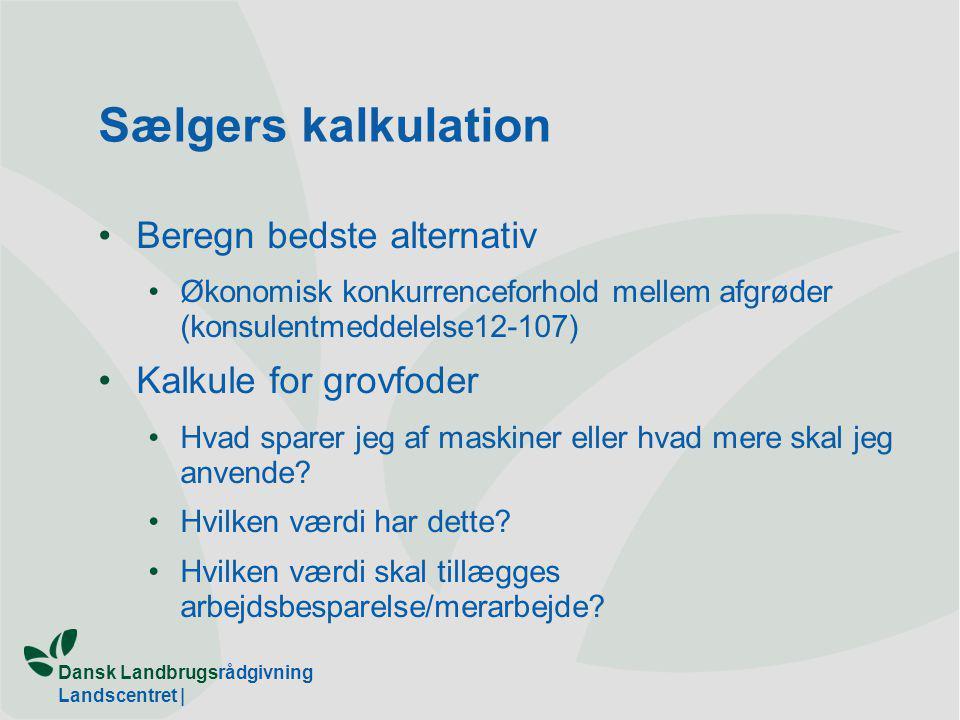 Dansk Landbrugsrådgivning Landscentret | Sælgers kalkulation Beregn bedste alternativ Økonomisk konkurrenceforhold mellem afgrøder (konsulentmeddelelse12-107) Kalkule for grovfoder Hvad sparer jeg af maskiner eller hvad mere skal jeg anvende.