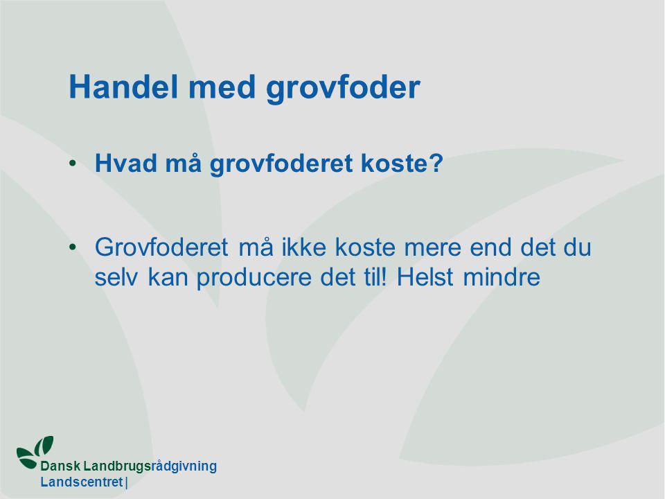 Dansk Landbrugsrådgivning Landscentret | Handel med grovfoder Hvad må grovfoderet koste.
