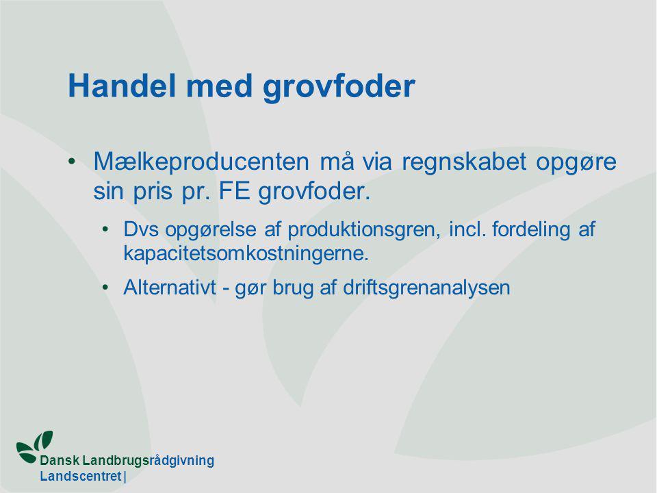 Dansk Landbrugsrådgivning Landscentret | Handel med grovfoder Mælkeproducenten må via regnskabet opgøre sin pris pr.