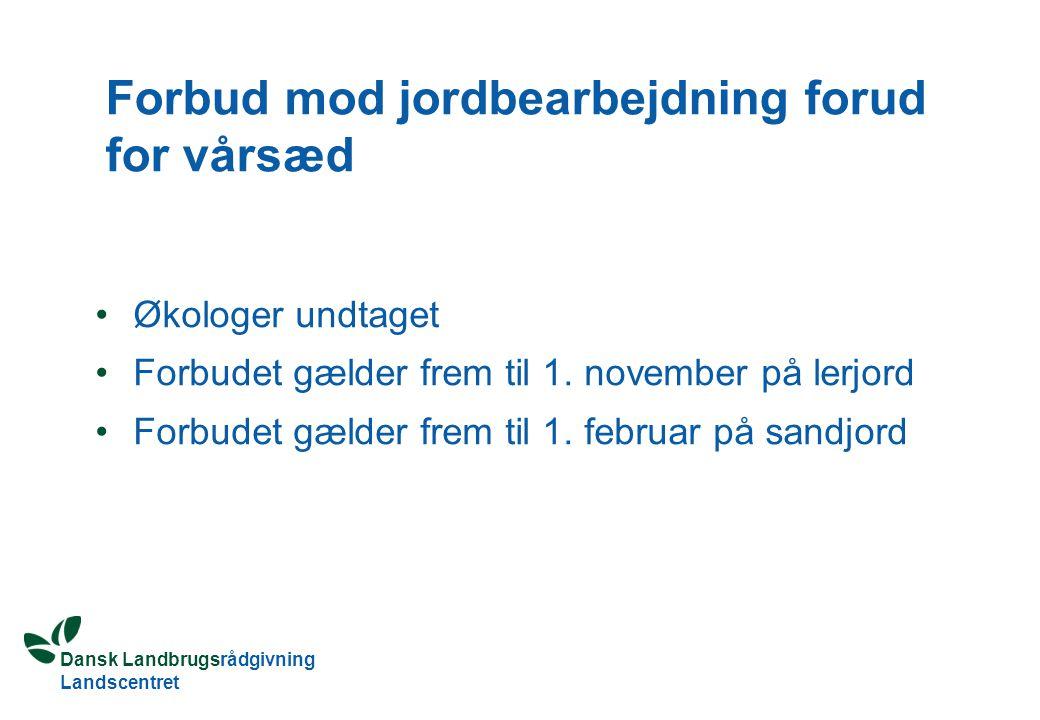 Dansk Landbrugsrådgivning Landscentret Forbud mod jordbearbejdning forud for vårsæd Økologer undtaget Forbudet gælder frem til 1.