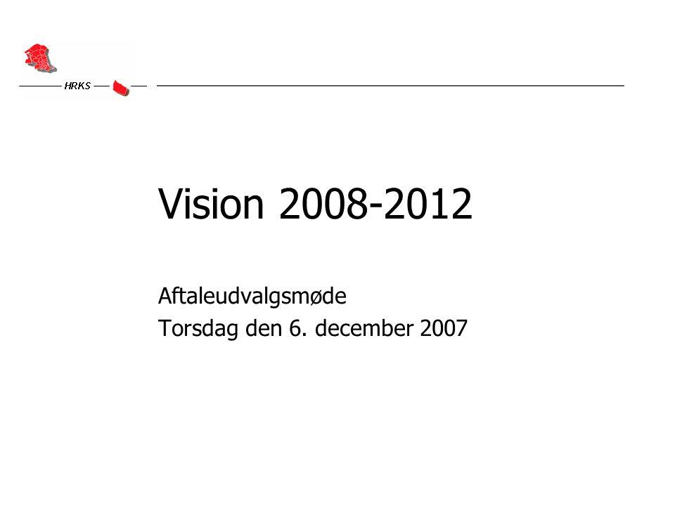 Vision 2008-2012 Aftaleudvalgsmøde Torsdag den 6. december 2007