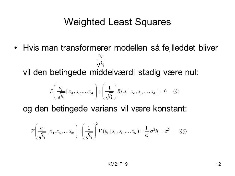 KM2: F1912 Weighted Least Squares Hvis man transformerer modellen så fejlleddet bliver vil den betingede middelværdi stadig være nul: og den betingede varians vil være konstant:
