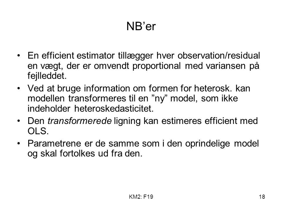 KM2: F1918 NB'er En efficient estimator tillægger hver observation/residual en vægt, der er omvendt proportional med variansen på fejlleddet.