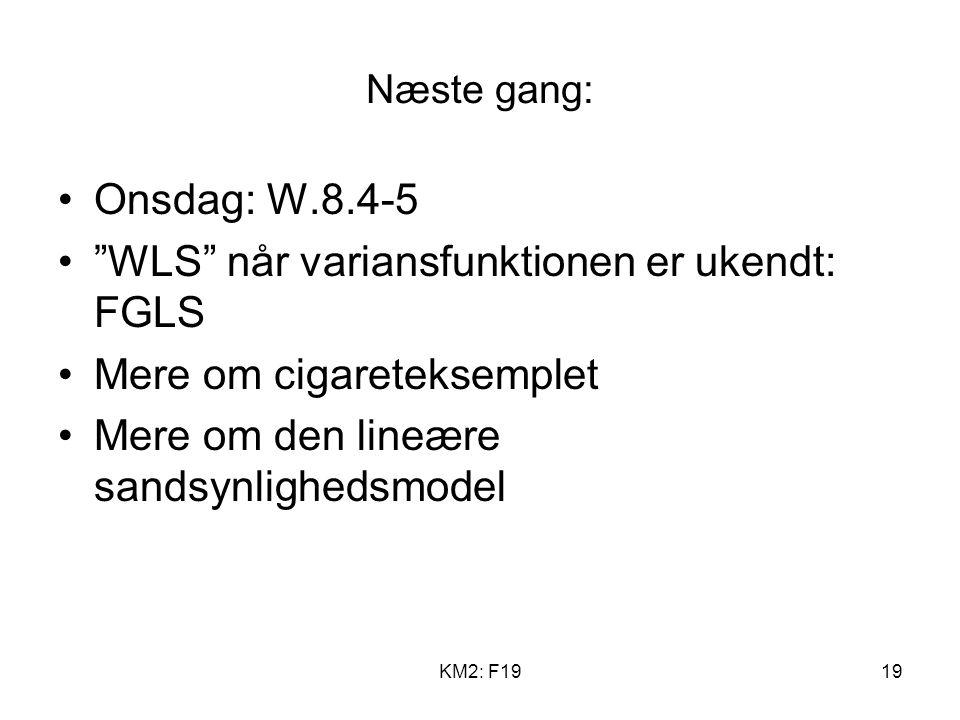KM2: F1919 Næste gang: Onsdag: W.8.4-5 WLS når variansfunktionen er ukendt: FGLS Mere om cigareteksemplet Mere om den lineære sandsynlighedsmodel
