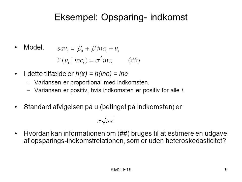 KM2: F199 Eksempel: Opsparing- indkomst Model: I dette tilfælde er h(x) = h(inc) = inc –Variansen er proportional med indkomsten.