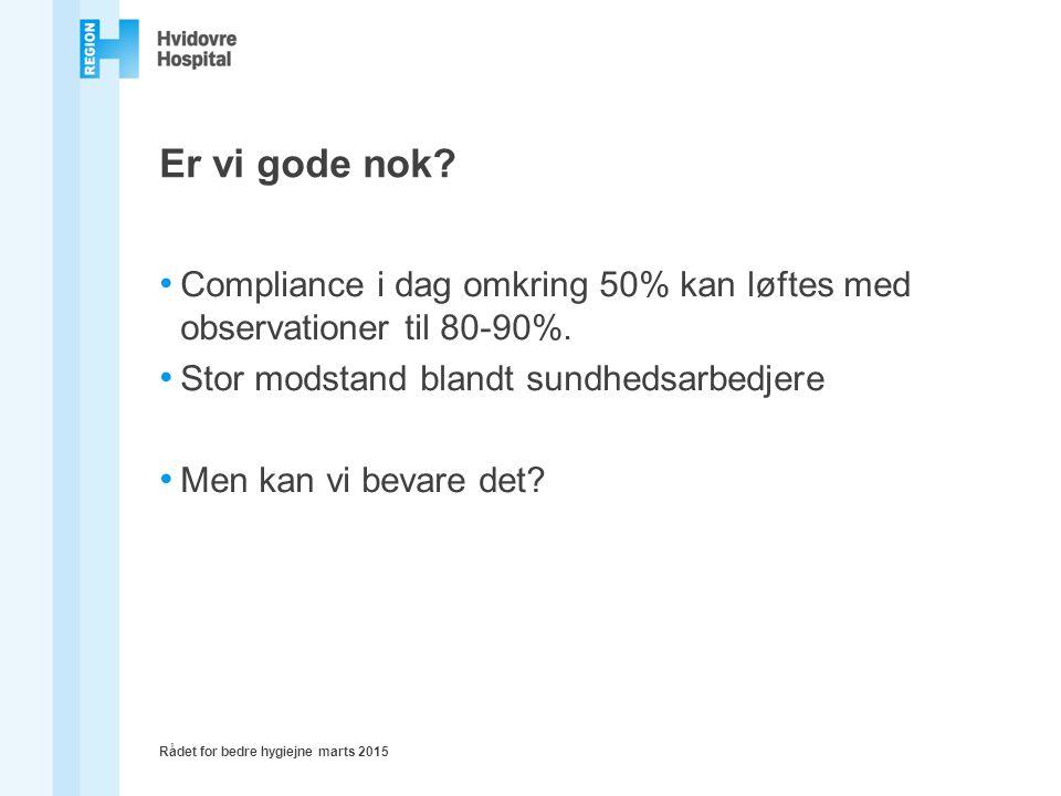 Er vi gode nok. Compliance i dag omkring 50% kan løftes med observationer til 80-90%.