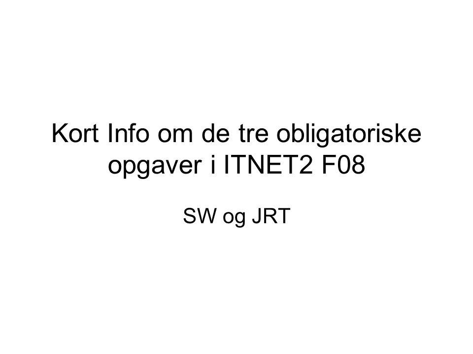 Kort Info om de tre obligatoriske opgaver i ITNET2 F08 SW og JRT