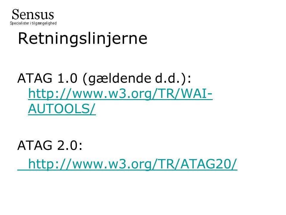Retningslinjerne ATAG 1.0 (gældende d.d.): http://www.w3.org/TR/WAI- AUTOOLS/ http://www.w3.org/TR/WAI- AUTOOLS/ ATAG 2.0: http://www.w3.org/TR/ATAG20/