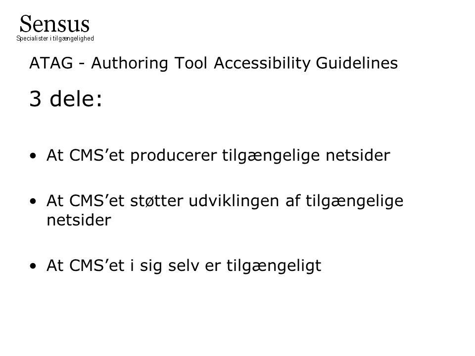 ATAG - Authoring Tool Accessibility Guidelines 3 dele: At CMS'et producerer tilgængelige netsider At CMS'et støtter udviklingen af tilgængelige netsider At CMS'et i sig selv er tilgængeligt