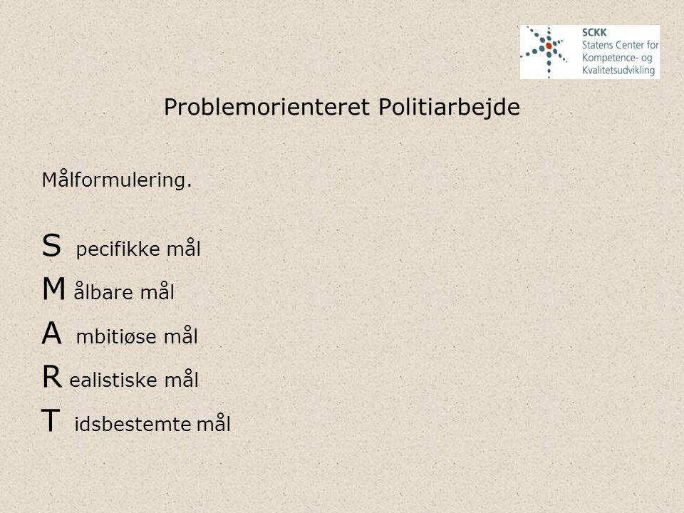 Problemorienteret Politiarbejde Målformulering. S pecifikke mål M ålbare mål A mbitiøse mål R ealistiske mål T idsbestemte mål
