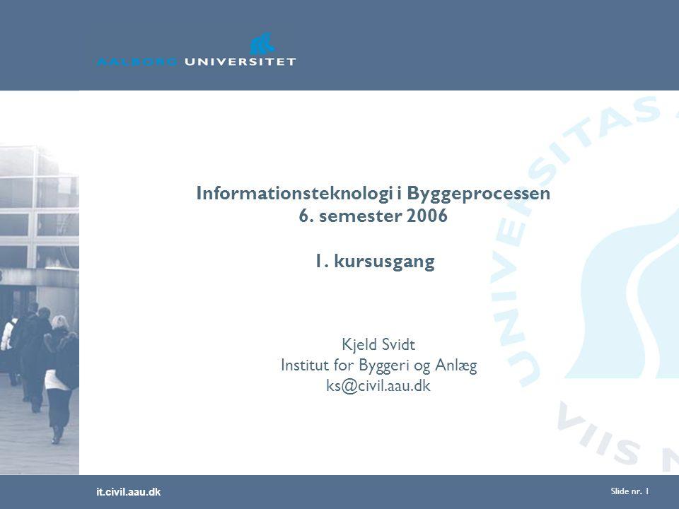 it.civil.aau.dk Slide nr. 1 Informationsteknologi i Byggeprocessen 6.