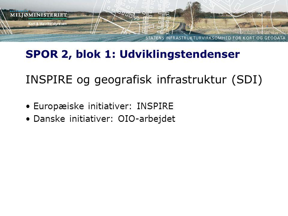 SPOR 2, blok 1: Udviklingstendenser INSPIRE og geografisk infrastruktur (SDI) Europæiske initiativer: INSPIRE Danske initiativer: OIO-arbejdet