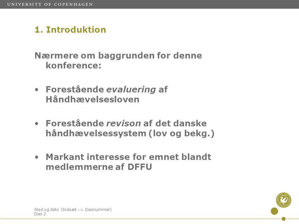 Sted og dato (Indsæt --> Diasnummer) Dias 2 Nærmere om baggrunden for denne konference: Forestående evaluering af Håndhævelsesloven Forestående revison af det danske håndhævelsessystem (lov og bekg.) Markant interesse for emnet blandt medlemmerne af DFFU 1.