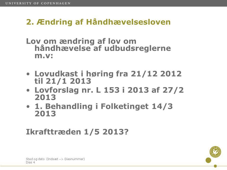 Sted og dato (Indsæt --> Diasnummer) Dias 4 Lov om ændring af lov om håndhævelse af udbudsreglerne m.v: Lovudkast i høring fra 21/12 2012 til 21/1 2013 Lovforslag nr.