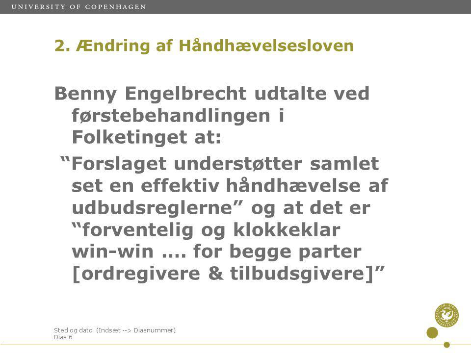 Sted og dato (Indsæt --> Diasnummer) Dias 6 Benny Engelbrecht udtalte ved førstebehandlingen i Folketinget at: Forslaget understøtter samlet set en effektiv håndhævelse af udbudsreglerne og at det er forventelig og klokkeklar win-win ….