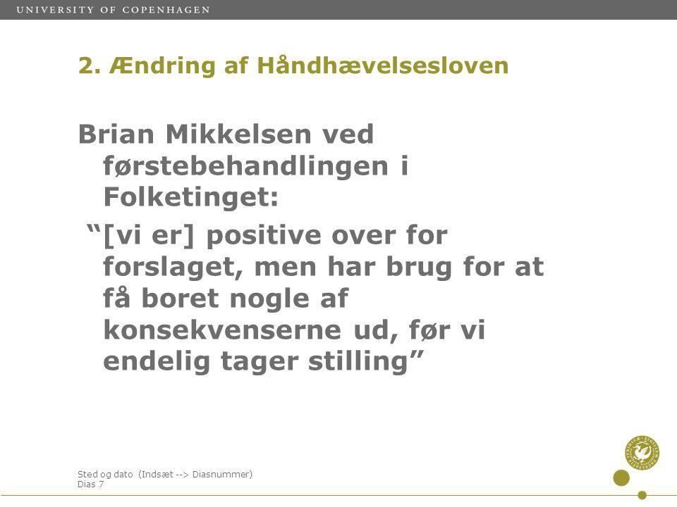 Sted og dato (Indsæt --> Diasnummer) Dias 7 Brian Mikkelsen ved førstebehandlingen i Folketinget: [vi er] positive over for forslaget, men har brug for at få boret nogle af konsekvenserne ud, før vi endelig tager stilling 2.