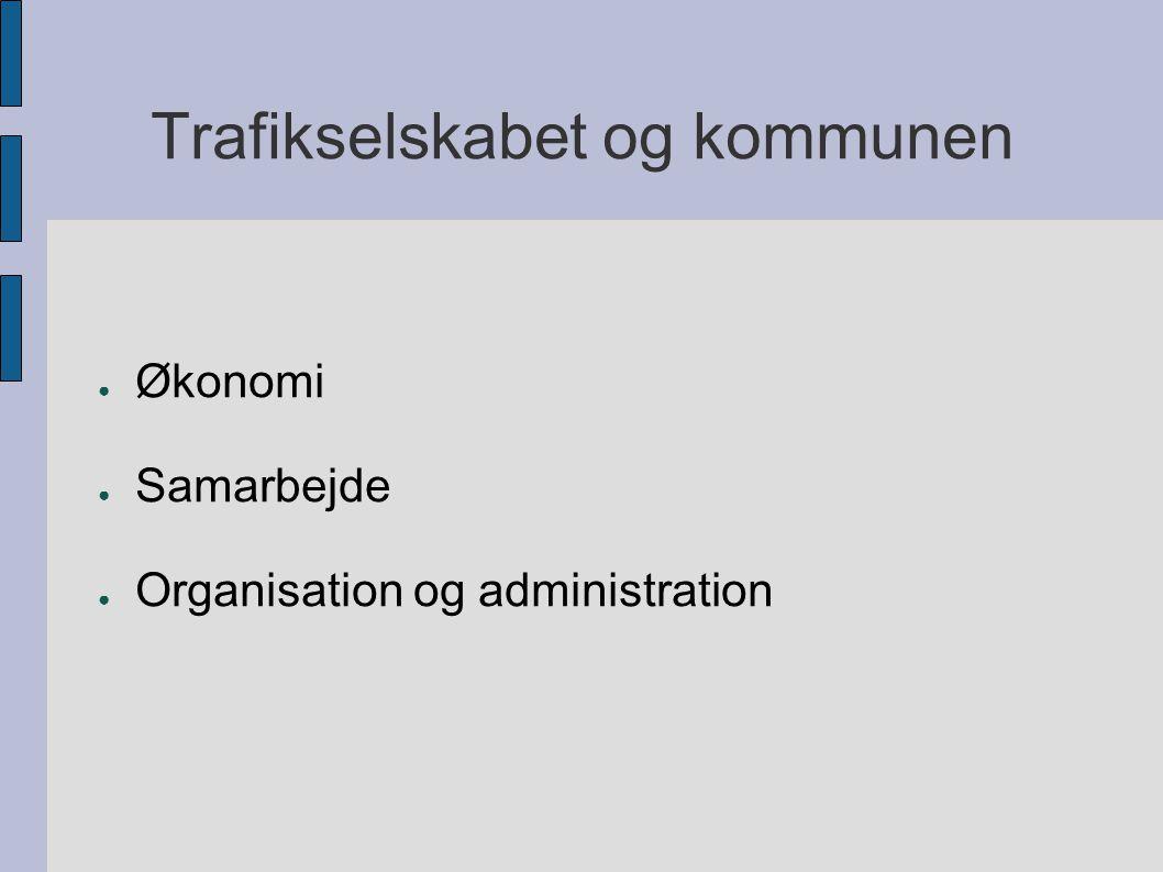 Trafikselskabet og kommunen ● Økonomi ● Samarbejde ● Organisation og administration