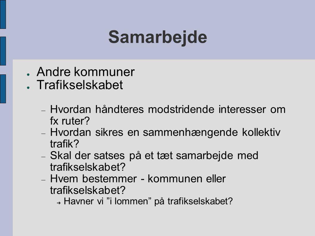 Samarbejde ● Andre kommuner ● Trafikselskabet  Hvordan håndteres modstridende interesser om fx ruter.