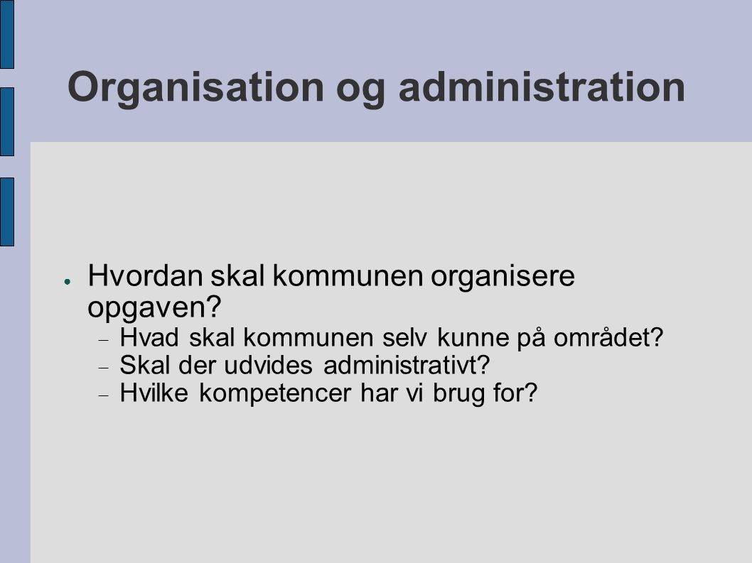 Organisation og administration ● Hvordan skal kommunen organisere opgaven.