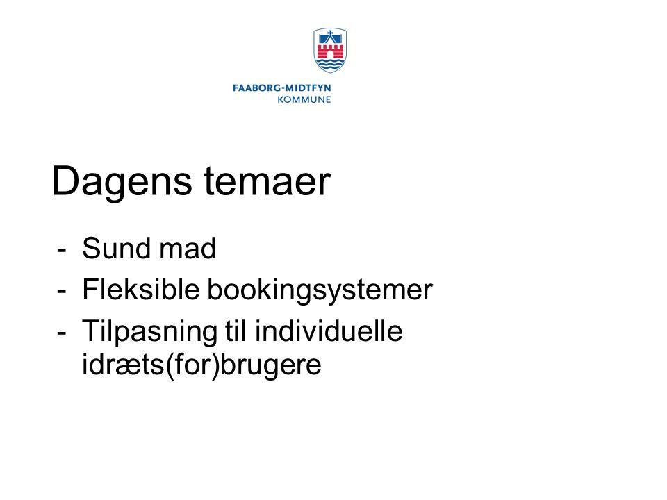 Dagens temaer -Sund mad -Fleksible bookingsystemer -Tilpasning til individuelle idræts(for)brugere