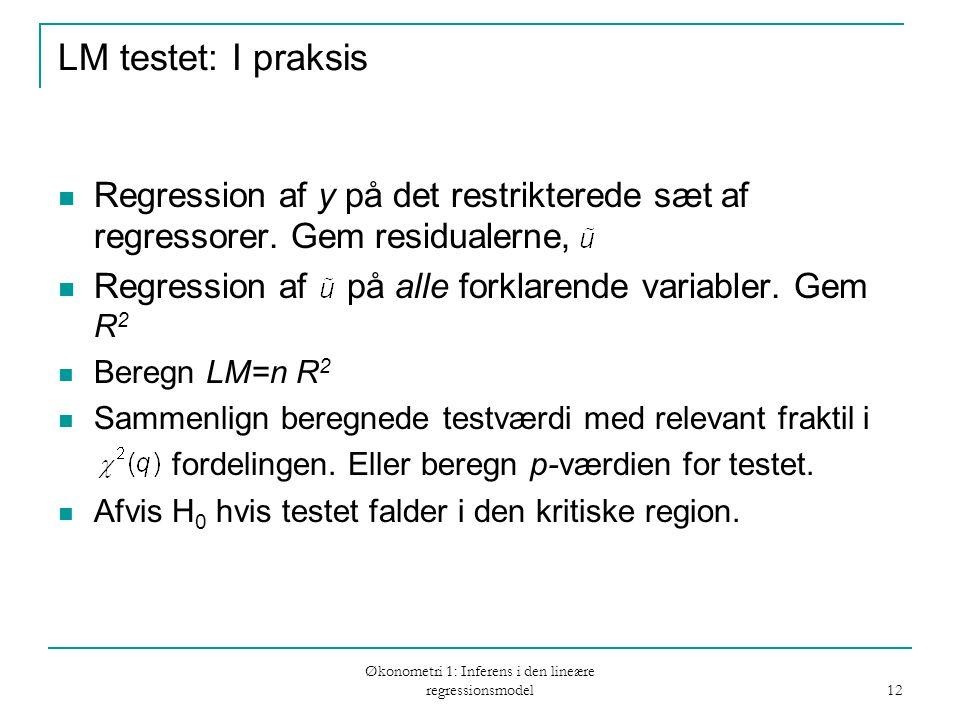 Økonometri 1: Inferens i den lineære regressionsmodel 12 LM testet: I praksis Regression af y på det restrikterede sæt af regressorer.