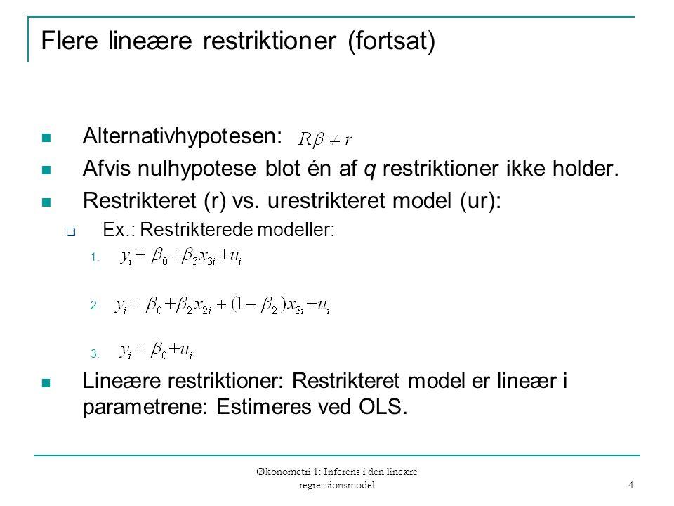 Økonometri 1: Inferens i den lineære regressionsmodel 4 Flere lineære restriktioner (fortsat) Alternativhypotesen: Afvis nulhypotese blot én af q restriktioner ikke holder.