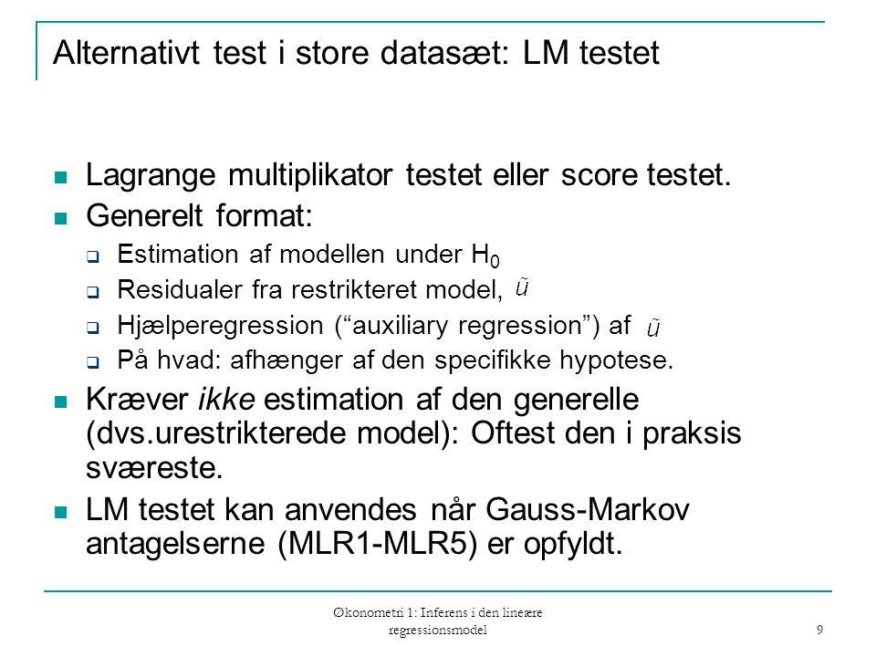 Økonometri 1: Inferens i den lineære regressionsmodel 9 Alternativt test i store datasæt: LM testet Lagrange multiplikator testet eller score testet.