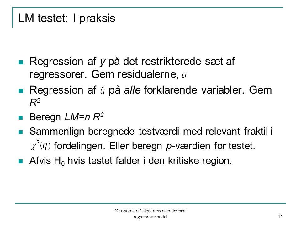 Økonometri 1: Inferens i den lineære regressionsmodel 11 LM testet: I praksis Regression af y på det restrikterede sæt af regressorer.