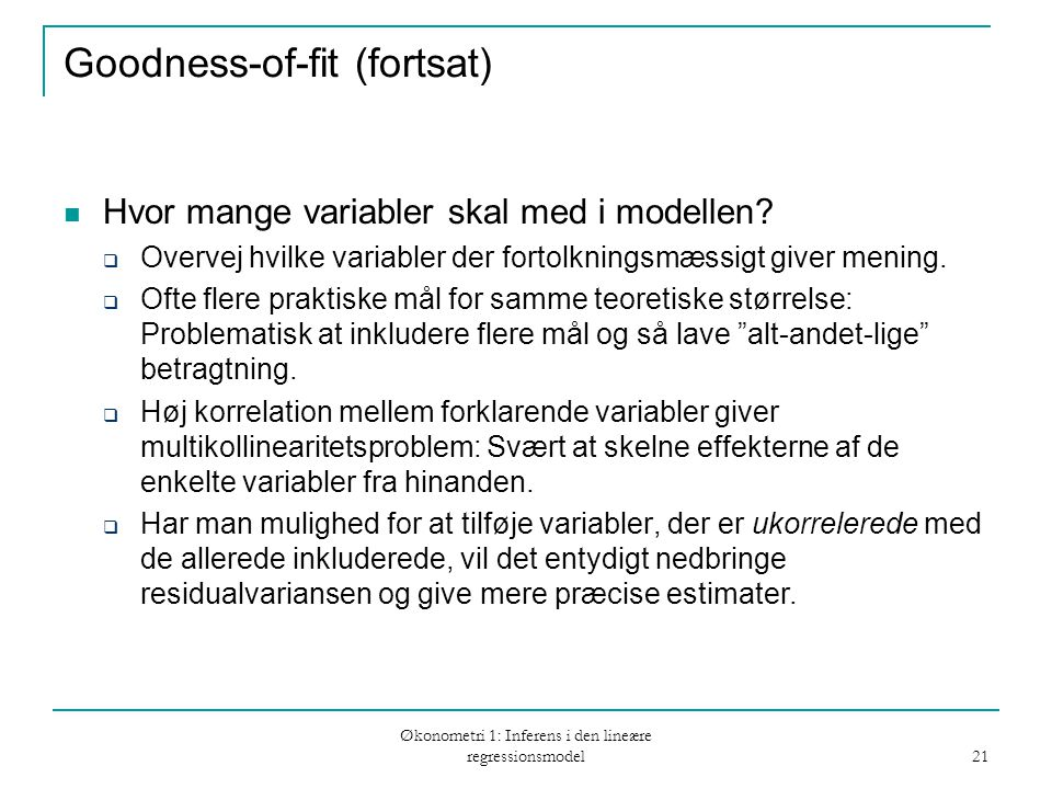 Økonometri 1: Inferens i den lineære regressionsmodel 21 Goodness-of-fit (fortsat) Hvor mange variabler skal med i modellen.