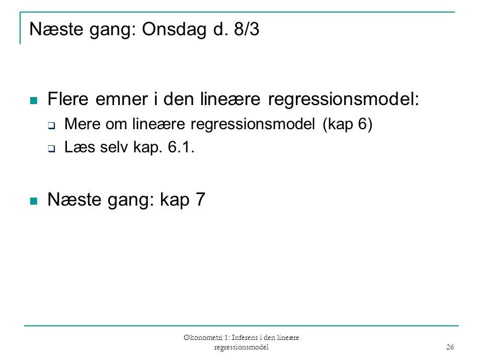 Økonometri 1: Inferens i den lineære regressionsmodel 26 Næste gang: Onsdag d.