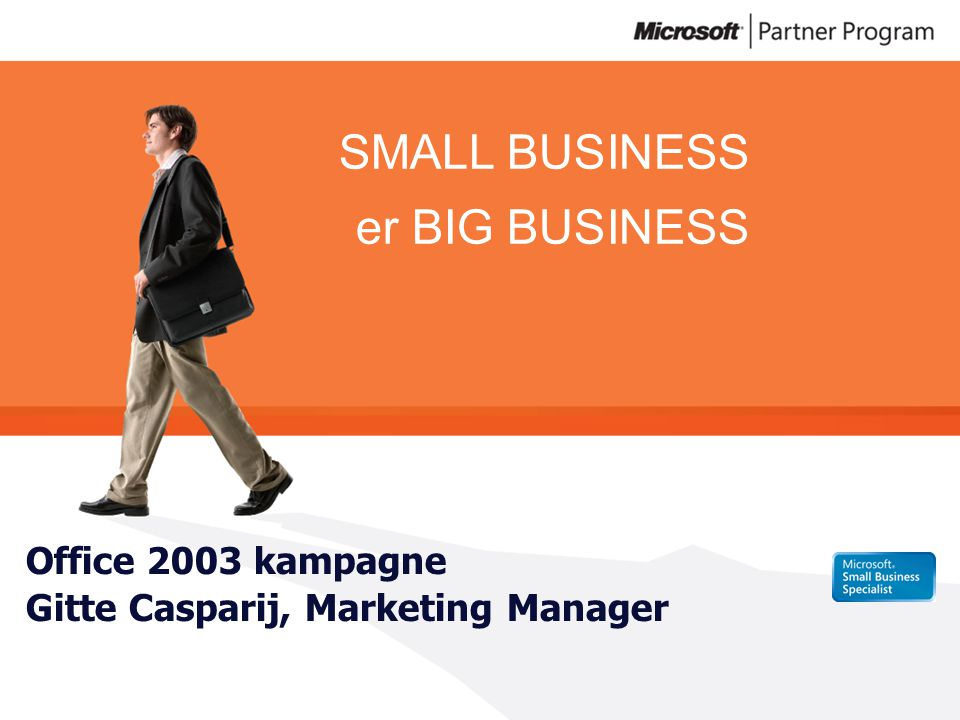 SMALL BUSINESS er BIG BUSINESS Office 2003 kampagne Gitte Casparij, Marketing Manager