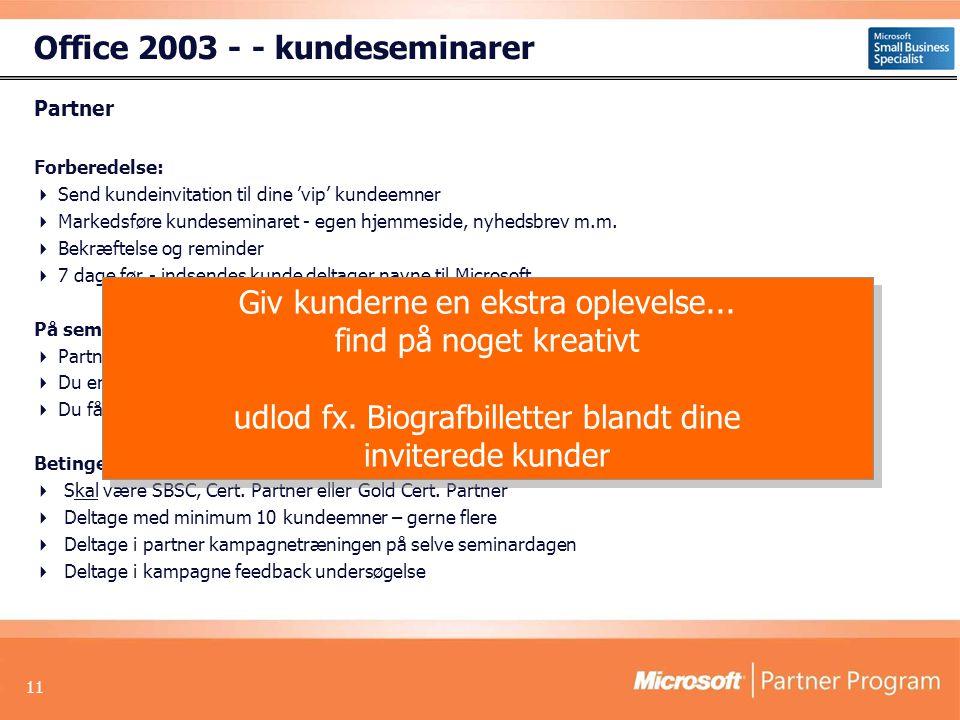 11 Office 2003 - - kundeseminarer Partner Forberedelse:  Send kundeinvitation til dine 'vip' kundeemner  Markedsføre kundeseminaret - egen hjemmeside, nyhedsbrev m.m.