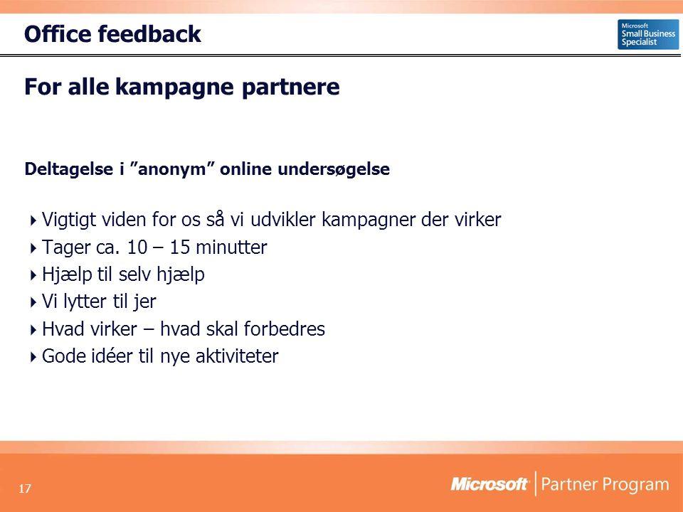 17 Office feedback For alle kampagne partnere Deltagelse i anonym online undersøgelse  Vigtigt viden for os så vi udvikler kampagner der virker  Tager ca.